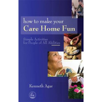 How to Make Your Care Home Fun: Simple Activities for People of All Abilities by Sue Rolfe, 9781843109525