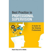 Best Practice in Professional Supervision: A Guide for the Helping Professions by Allyson Davys, 9781843109952