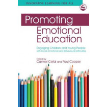 Promoting Emotional Education: Engaging Children and Young People with Social, Emotional and Behavioural Difficulties by Carmel Cefai, 9781843109969