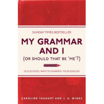 My Grammar and I (Or Should That Be 'Me'?): Old-School Ways to Sharpen Your English by Caroline Taggart, 9781843176572