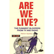 Are We Live?: The Funniest Bloopers from TV and Radio by Marion Appleby, 9781843178668