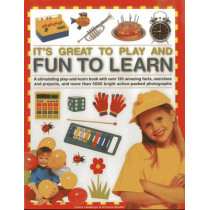 It's Great to Play and Fun to Learn: A Stimulating Play-and-learn Book with Over 130 Amazing Facts, Exercises and Projects, and More Than 5000 Bright Action-packed Photographs by Claire Llewellyn, 9781843229810