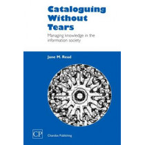 Cataloguing Without Tears: Managing Knowledge in the Information Society by Jane Read, 9781843340430