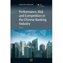 Performance, Risk and Competition in the Chinese Banking Industry by Yong Tan, 9781843347651
