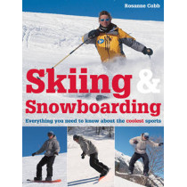Skiing and Snowboarding: Everything You Need to Know About the Coolest Sports by Rosanne Cobb, 9781843403135