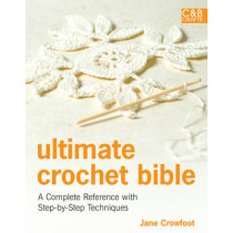 Ultimate Crochet Bible: A Complete Reference with Step-by-Step Techniques by Jane Crowfoot, 9781843405634