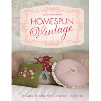 Homespun Vintage: 20 timeless knit and crochet projects by Jane Crowfoot, 9781843406297