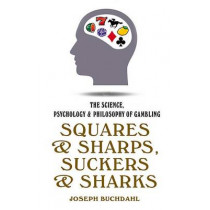 Squares And Sharps: The Science, Psychology & Philosophy of Gambling by Joseph Buchdahl, 9781843448587