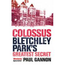 Colossus: Bletchley Park's Last Secret by Paul Gannon, 9781843543312