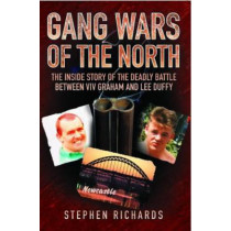 Gang Wars of the North: The Inside Story of the Deadly Battle Between Viv Graham and Lee Duffy by Stephen Richards, 9781843583806