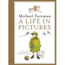 Michael Foreman: A Life in Pictures by Michael Foreman, 9781843652991