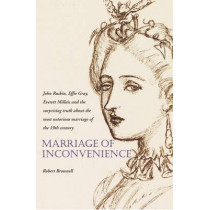 Marriage of Inconvenience: John Ruskin and Euphemia Gray by Robert Brownell, 9781843680765