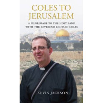 Coles to Jerusalem: A Pilgrimage to the Holy Land with Reverend Richard Coles by Kevin Jackson, 9781843681434