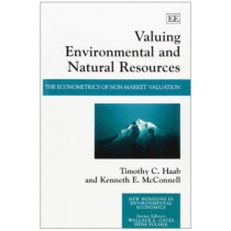 Valuing Environmental and Natural Resources: The Econometrics of Non-market Valuation by T. C. Haab, 9781843763888