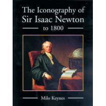 The Iconography of Sir Isaac Newton to 1800 by Milo Keynes, 9781843831334