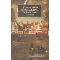 Letters from Redgrave Hall - The Bacon Family, 1340-1744 by Diarmaid MacCulloch, 9781843834076