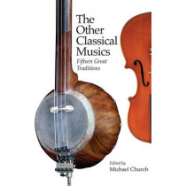 The Other Classical Musics - Fifteen Great Traditions by Michael Church, 9781843837268