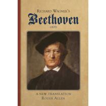Richard Wagner`s Beethoven (1870) - A New Translation by Roger Allen, 9781843839583