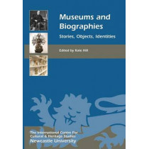 Museums and Biographies - Stories, Objects, Identities by Kate Hill, 9781843839613