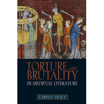 Torture and Brutality in Medieval Literature - Negotiations of National Identity by Larissa Tracy, 9781843843931
