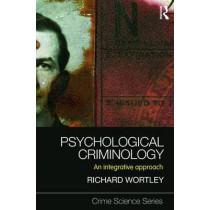 Psychological Criminology: An Integrative Approach by Richard Wortley, 9781843928058
