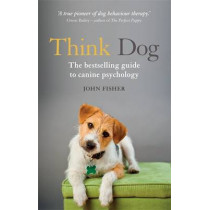 Think Dog: An Owner's Guide to Canine Psychology by John Fisher, 9781844039098