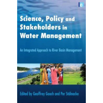 Science, Policy and Stakeholders in Water Management: An Integrated Approach to River Basin Management by Geoffrey D. Gooch, 9781844079193