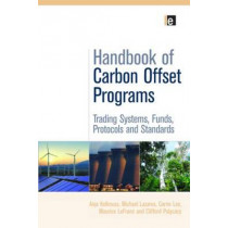 Handbook of Carbon Offset Programs: Trading Systems, Funds, Protocols and Standards by Anja Kollmuss, 9781844079292