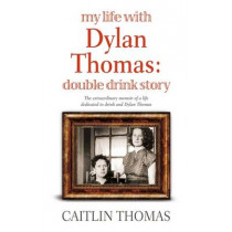My Life With Dylan Thomas: Double Drink Story by Caitlin Thomas, 9781844085187