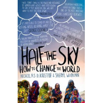Half The Sky: How to Change the World by Nicholas D. Kristof, 9781844086825