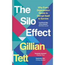 The Silo Effect: Why Every Organisation Needs to Disrupt Itself to Survive by Gillian Tett, 9781844087594