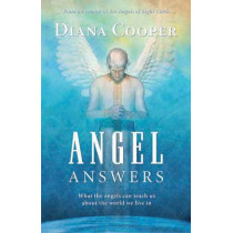 Angel Answers: What the Angels Can Teach Us about the World We Live in by Diana Cooper, 9781844091201