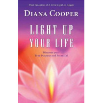 Light Up Your Life: Discover Your True Purpose and Potential by Diana Cooper, 9781844091409