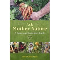 Ask Mother Nature: A Conscious Gardener's Guide by Ellen Vande Visse, 9781844091638