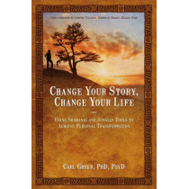 Change Your Story, Change Your Life: Using Shamanic and Jungian Tools to Achieve Personal Transformation by Carl Greer, 9781844094646