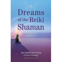 Dreams of the Reiki Shaman: Expanding Your Healing Power by Jim Pathfinder Ewing, 9781844095681