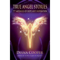 True Angel Stories: 777 Messages of Hope and Inspiration by Diana Cooper, 9781844096121