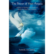 The Power of Your Angels: 28 Days to Finding Your Path and Realizing Your Life's Dreams by Isabelle Von Fallois, 9781844096299