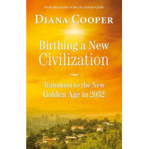 Birthing A New Civilization: Transition to the New Golden Age in 2032 by Diana Cooper, 9781844096336