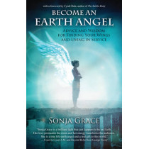 Become an Earth Angel: Advice and Wisdom for Finding Your Wings and Living in Service by Sonja Grace, 9781844096459
