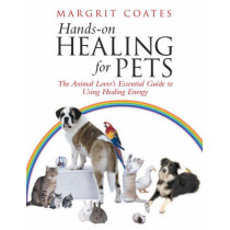 Hands-On Healing For Pets: The Animal Lover's Essential Guide To Using Healing Energy by Margrit Coates, 9781844130511