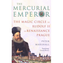The Mercurial Emperor: The Magic Circle of Rudolf II in Renaissance Prague by Peter Marshall, 9781844135370