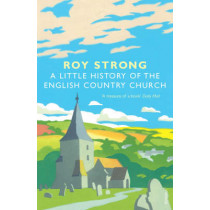 A Little History Of The English Country Church by Roy Strong, 9781844138302