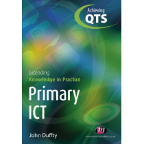 Primary ICT: Extending Knowledge in Practice by John Duffty, 9781844450558