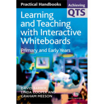 Learning and Teaching with Interactive Whiteboards: Primary and Early Years by David Barber, 9781844450817