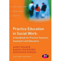 Practice Education in Social Work: A Handbook for Practice Teachers, Assessors and Educators by Janet Walker, 9781844451050