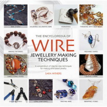 The Encyclopedia of Wire Jewellery Techniques: A Compendium of Step-by-Step Techniques for Making Beautiful Jewellery by Sara Withers, 9781844485260