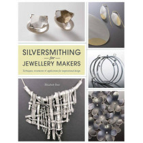 Silversmithing for Jewellery Makers: Techniques, Treatments & Applications for Inspirational Design by Elizabeth Bone, 9781844487578