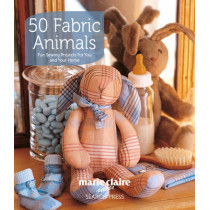 50 Fabric Animals: Fun Sewing Projects for You and Your Home by Marie Claire Idees, 9781844487707
