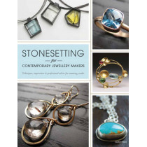 Stonesetting for Contemporary Jewellery Makers: Techniques, Inspiration & Professional Advice for Stunning Results by Melissa Hunt, 9781844489060